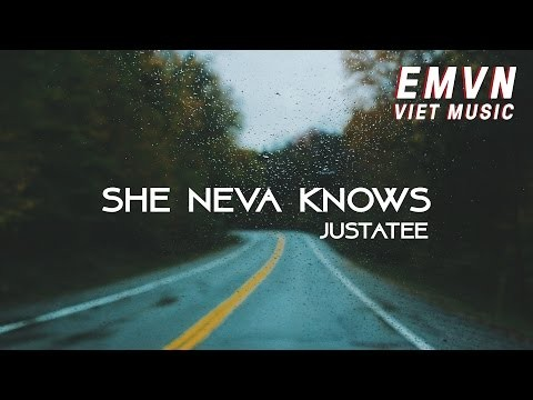 Lời bài hát She Neva Knows [JustaTee] [Lyrics Kèm Hợp Âm]