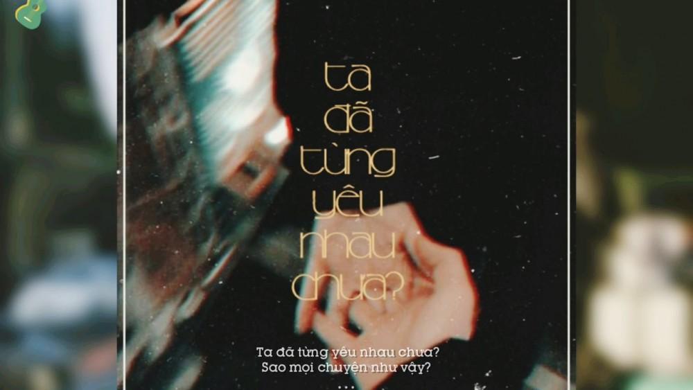 Lời bài hát Ta Đã Từng Yêu Nhau Chưa [Hào] [Lyrics Kèm Hợp Âm]