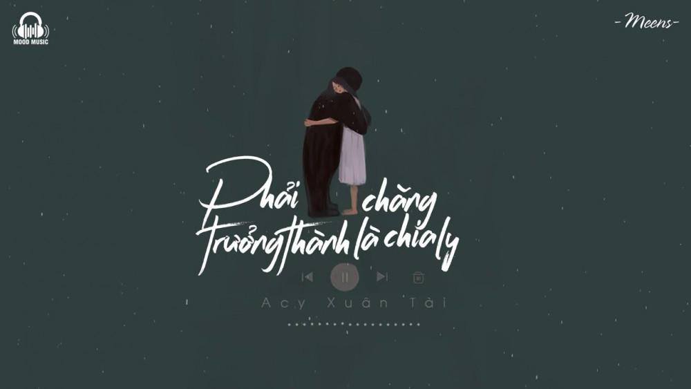 Lời bài hát Phải Chăng Trưởng Thành Là Chia Ly [Acy Xuân Tài] [Lyrics Kèm Hợp Âm]