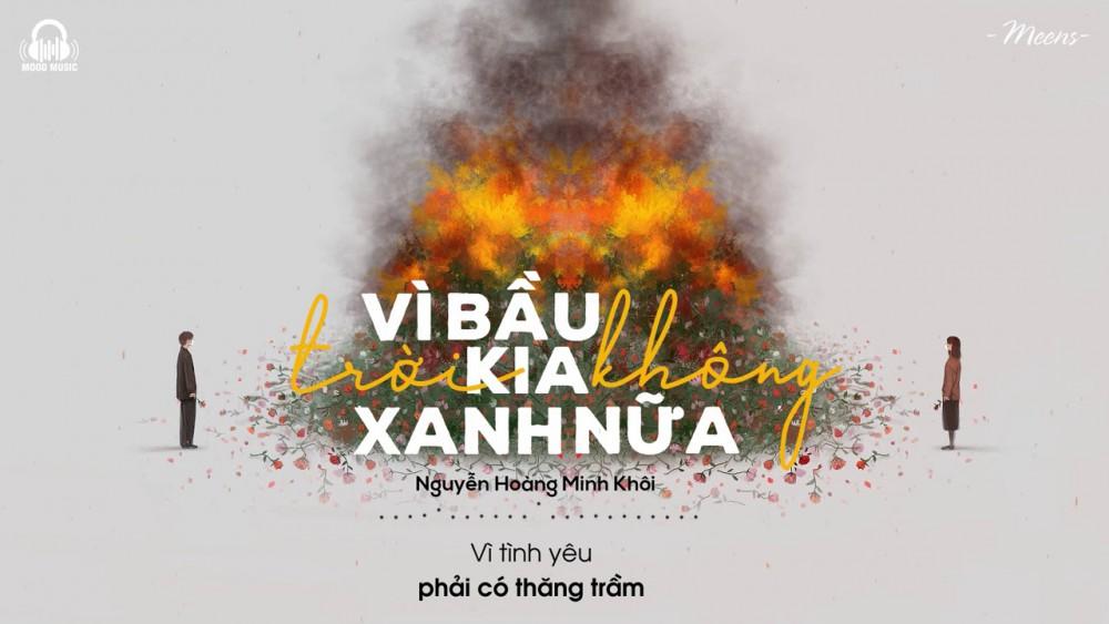 Lời bài hát Vì Bầu Trời Kia Không Xanh Nữa [Nguyễn Hoàng Minh Khôi] [Lyrics Kèm Hợp Âm]