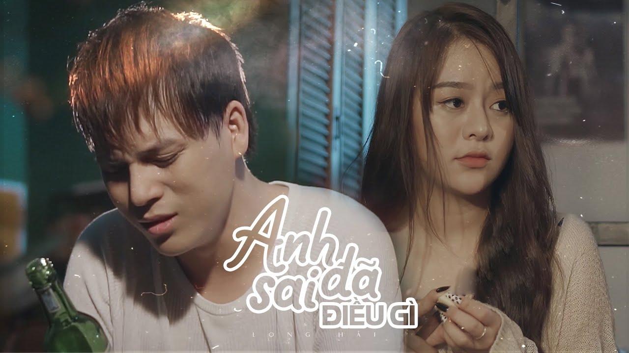 Anh Đã Sai Điều Gì - Long Hải   Official Music Video - YouTube