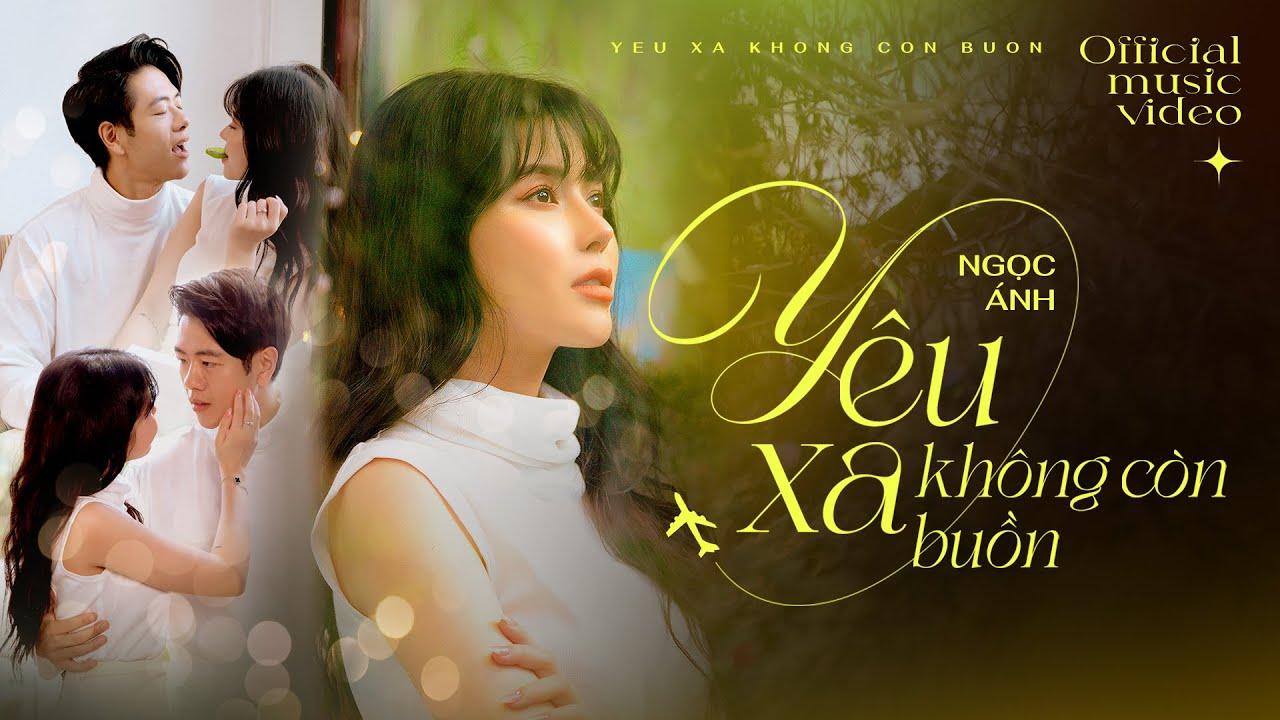 YÊU XA KHÔNG CÒN BUỒN (#YXKCB) - NGỌC ÁNH | Official Music Video - YouTube