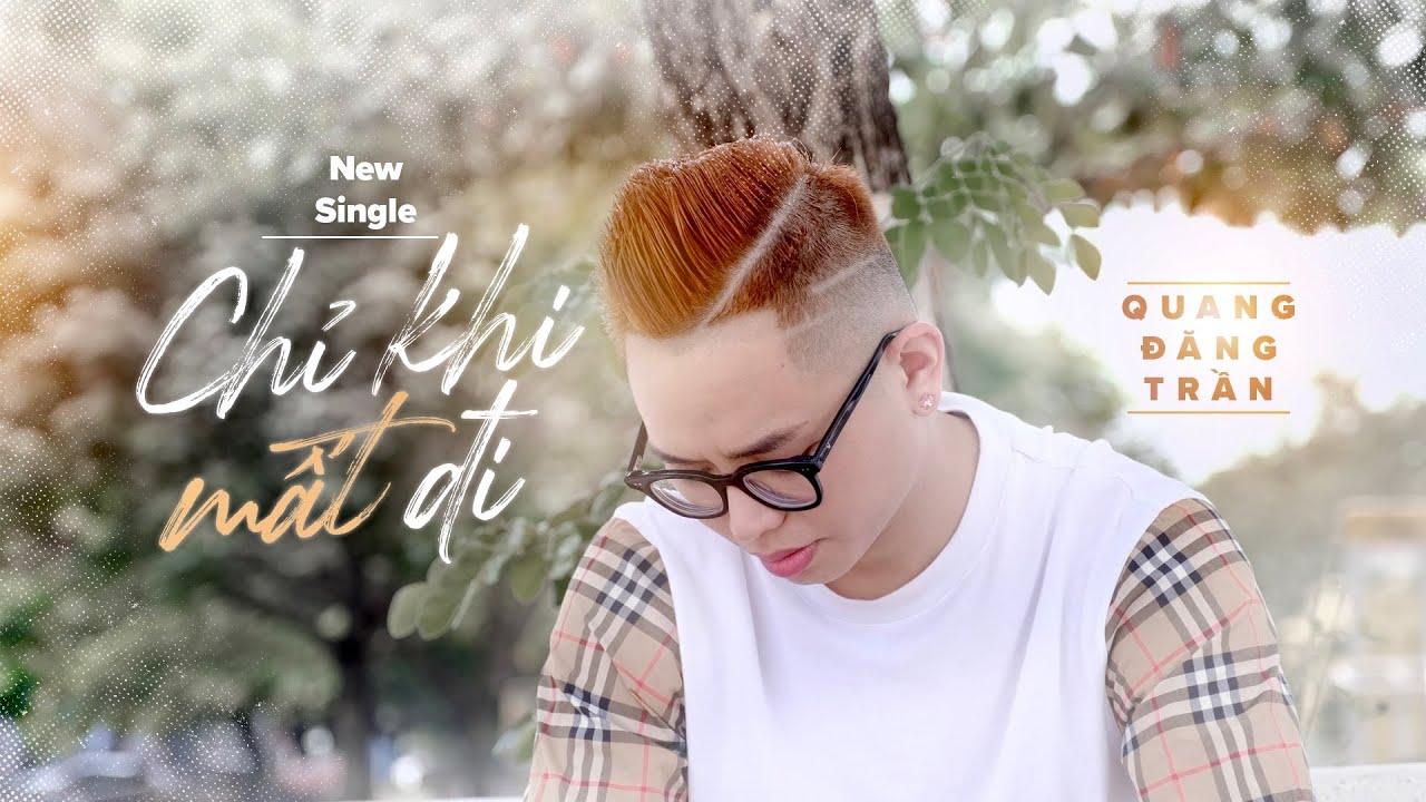 CHỈ KHI MẤT ĐI (MV OFFICIAL) - QUANG ĐĂNG TRẦN - YouTube