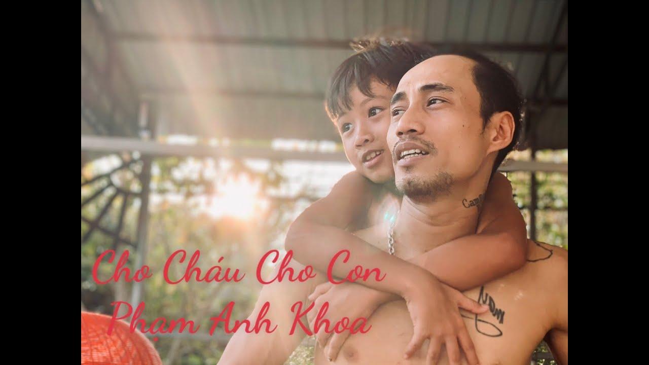 CHO CHÁU CHO CON - PHẠM ANH KHOA / MR.PAK   OFFICIAL MUSIC VIDEO - YouTube