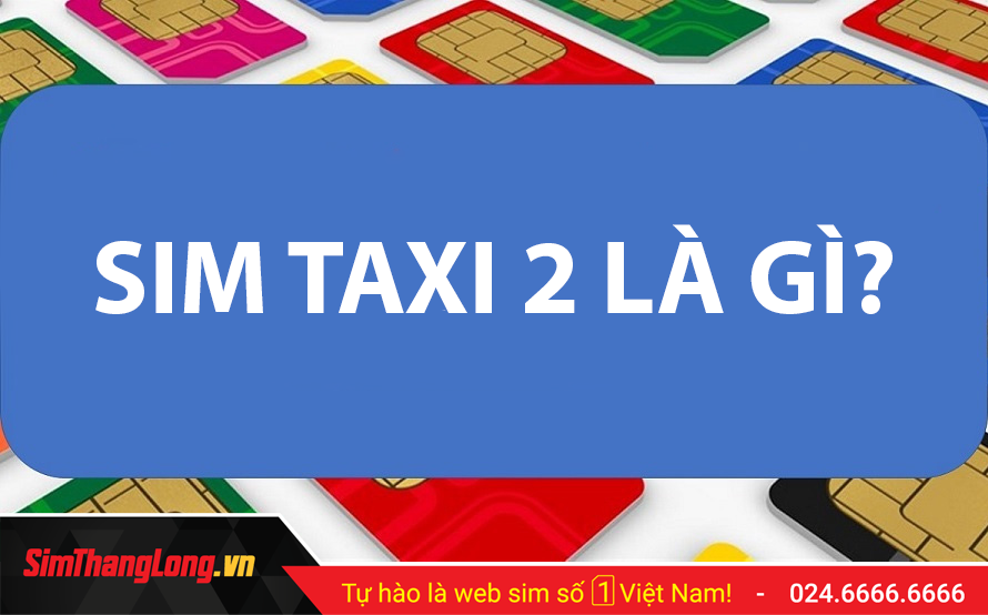 Kho SIM Taxi 2 giá tốt tại Sim Thăng Long