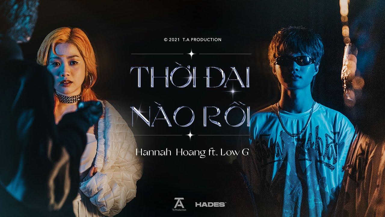 HANNAH HOANG - THỜI ĐẠI NÀO RỒI ft. LOW G (Official Music Video) - YouTube