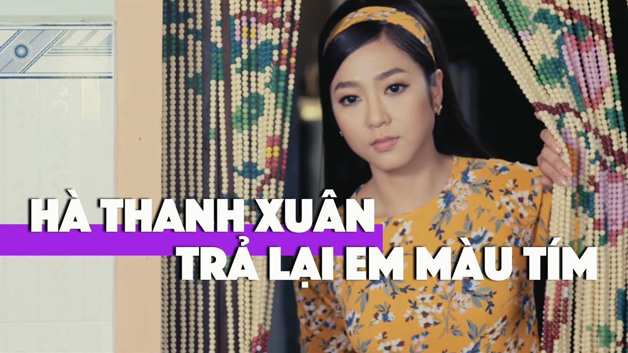 Hà Thanh Xuân - Trả Lại Em Màu Tím (Music Video) - YouTube
