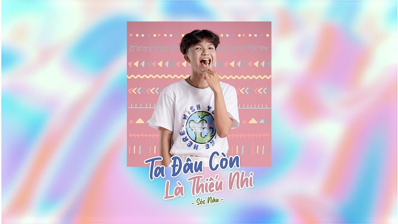 TA ĐÂU CÒN LÀ THIẾU NHI - Sóc Nâu | Official Lyric Video - YouTube