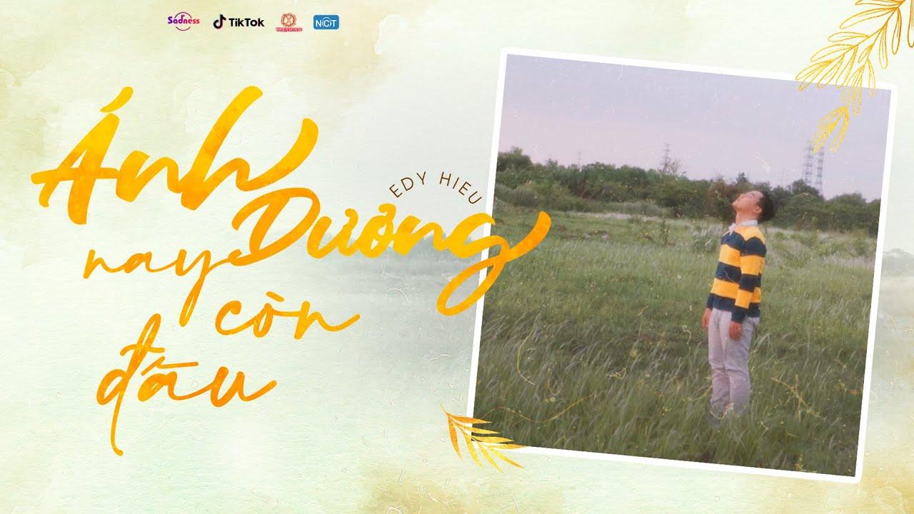 ÁNH DƯƠNG NAY CÒN ĐÂU | EDY HIẾU | OFFICIAL TEASER - YouTube