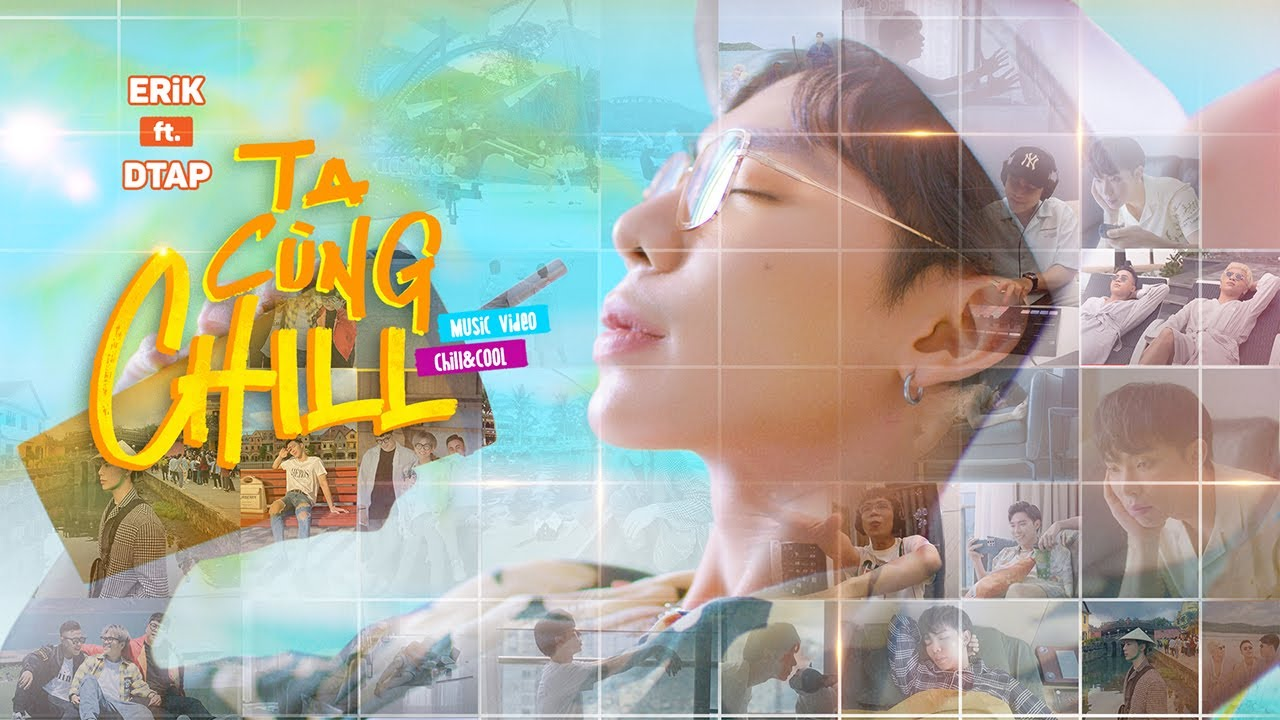 "ERIK x DTAP - ""Ta Cùng Chill"" (Official MV) - YouTube"