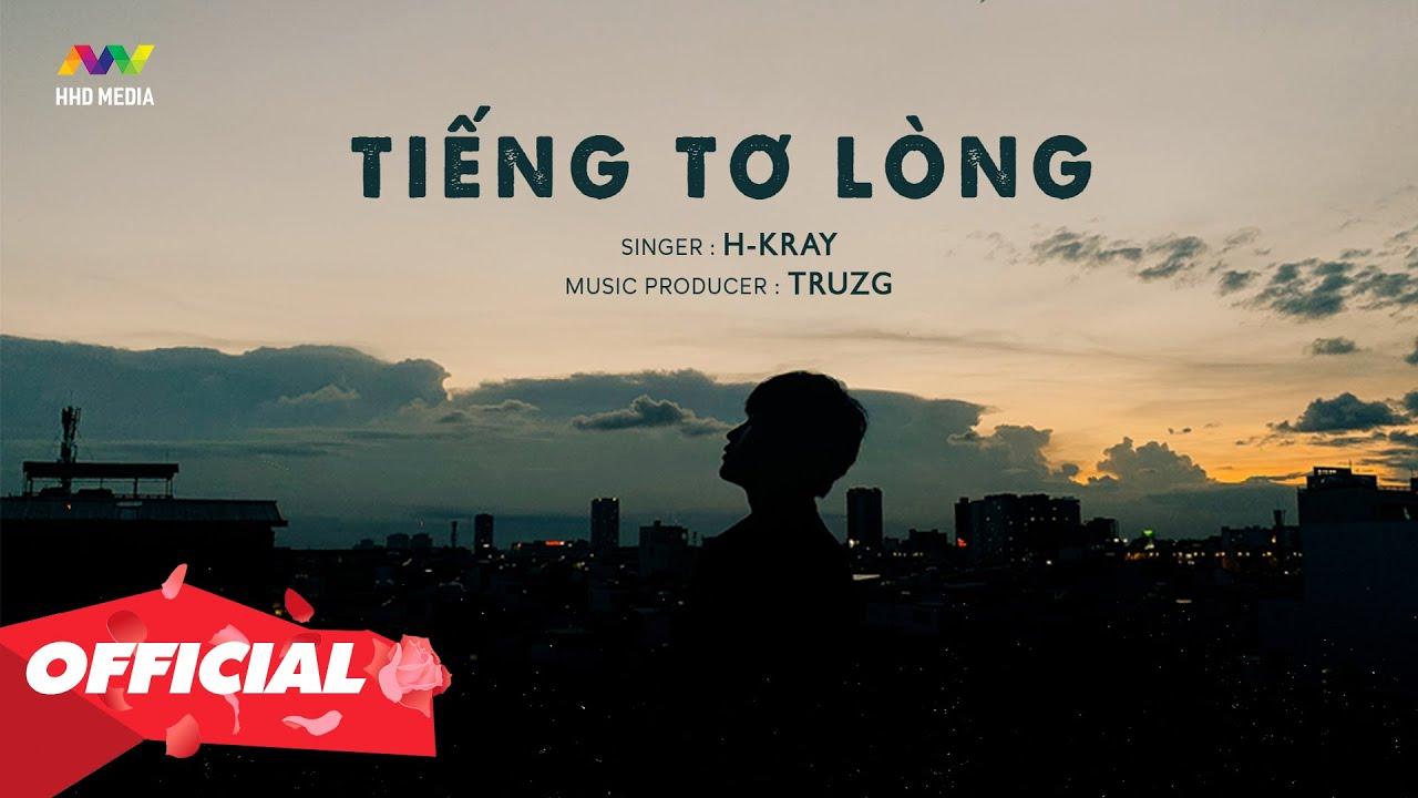 TIẾNG TƠ LÒNG - H-KRAY X TRUZG | OFFICIAL MUSIC VIDEO - YouTube