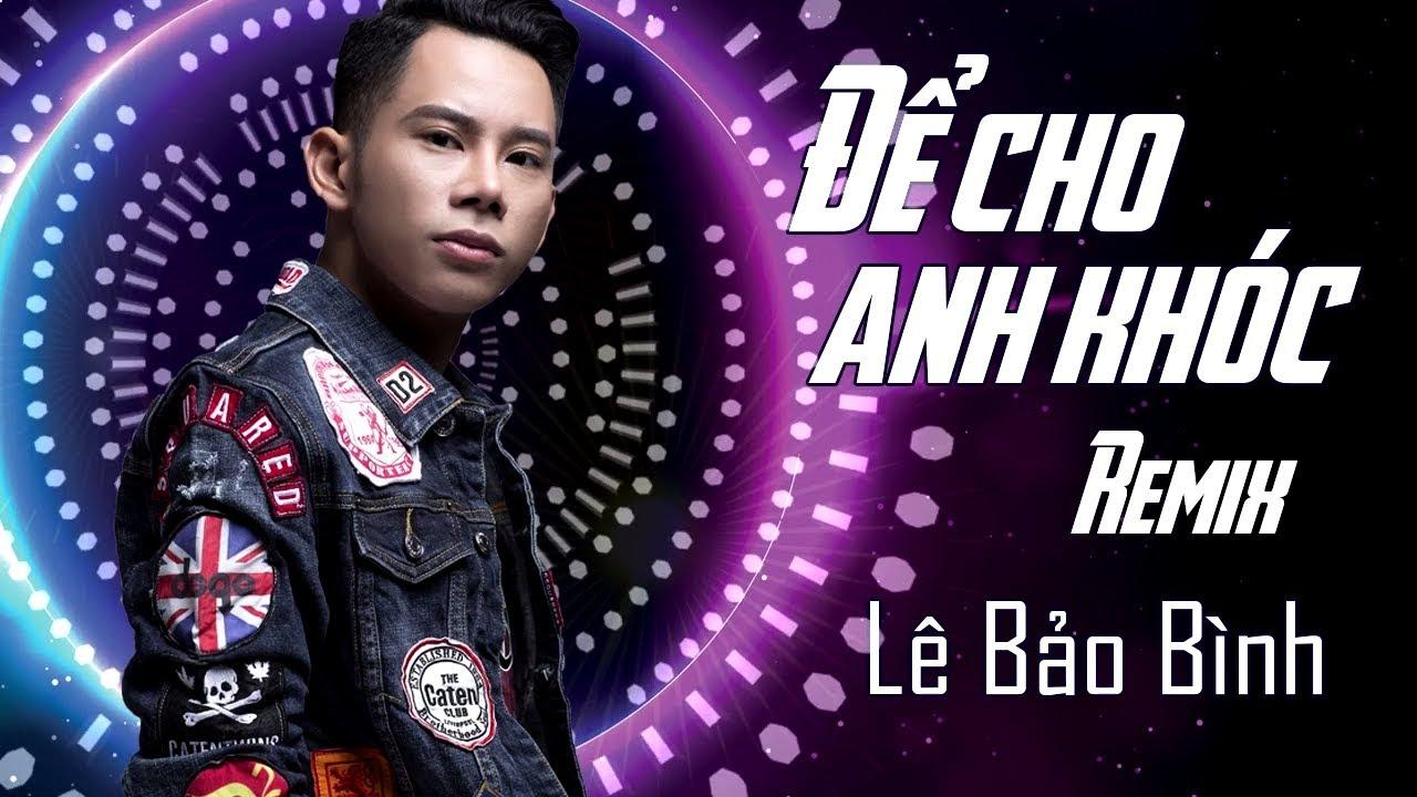 Để Cho Em Khóc Remix - Lê Bảo Bình - YouTube