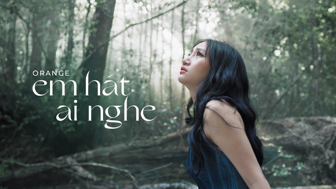 Orange - 'Em Hát Ai Nghe' Story Video (The tale of a flower) - YouTube