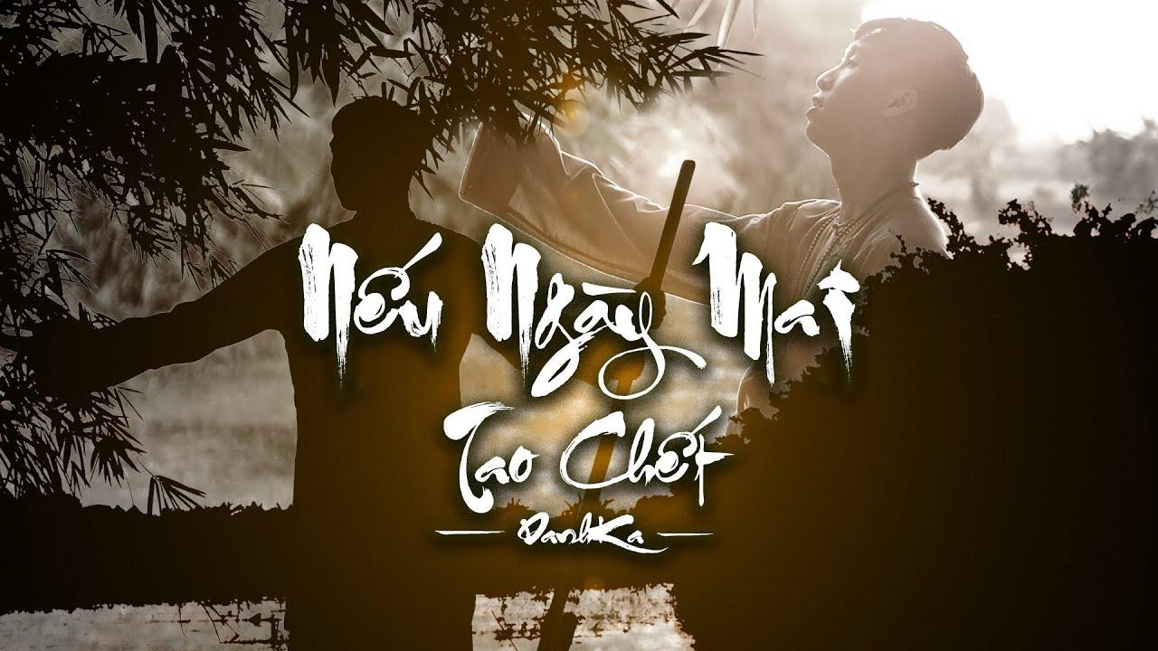 Nếu Ngày Mai Tao Chết : Danhka    Official MV - YouTube