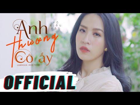 ANH THƯƠNG CÔ ẤY   MV OFFICIAL   VÕ KIỀU VÂN - YouTube