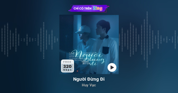 Người Đừng Đi - Huy Vạc - Zing MP3