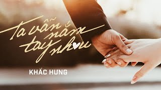 KHẮC HƯNG | TA VẪN NẮM TAY NHAU | OFFICIAL MV - YouTube
